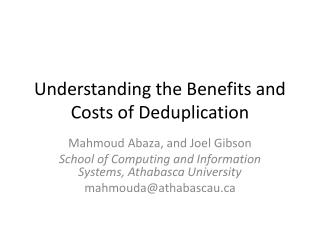 Understanding the Benefits and Costs of  Deduplication