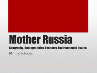 Mother Russia	 Geography, Demographics, Economy, Environmental Issues