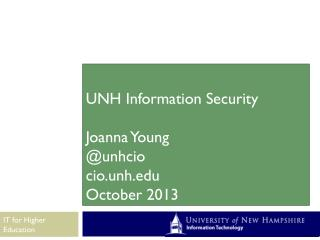 UNH Information Security Joanna Young @unhcio cio.unh October 2013