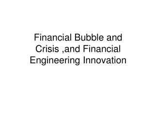 Financial Bubble and Crisis ,and Financial Engineering Innovation