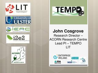 John Cosgrove Research Director � ACORN Research Centre  Lead PI � TEMPO LIT