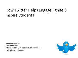 How  Twitter Helps Engage,  Ignite  & Inspire  Students !