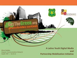 A Latino Youth Digital Media  and  Partnership Mobilization Initiative
