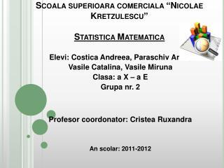 "Scoala superioara comerciala  "" Nicolae Kretzulescu "" Statistica Matematica"