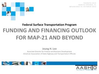 Federal Surface Transportation Program FUNDING AND FINANCING OUTLOOK FOR MAP-21 AND BEYOND