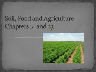 Soil, Food and Agriculture Chapters 14 a nd  23
