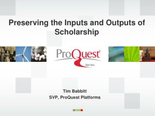 Preserving  the Inputs and Outputs of Scholarship
