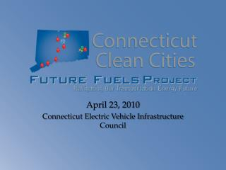 April 23, 2010 Connecticut Electric Vehicle Infrastructure Council