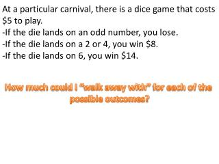 At a particular carnival, there is a dice game that costs $5 to play.