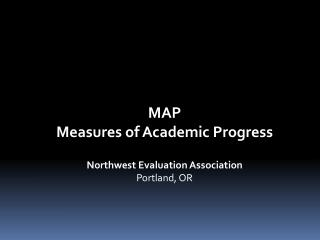 MAP Measures of Academic Progress Northwest Evaluation Association Portland, OR