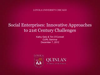 Social Enterprises: Innovative Approaches to 21st Century Challenges Kathy Getz & Tim O�Connell