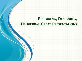 Preparing, Designing, Delivering Great Presentations