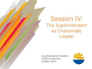 Session IV: The Superintendent as Charismatic Leader