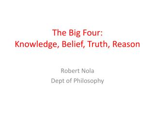 The Big Four: Knowledge, Belief, Truth, Reason