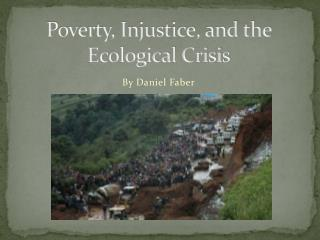 Poverty, Injustice, and the Ecological Crisis