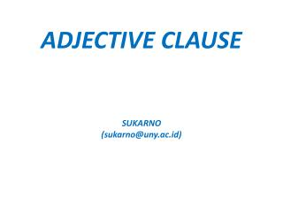 ADJECTIVE  CLAUSE SUKARNO (sukarno@uny.ac.id)
