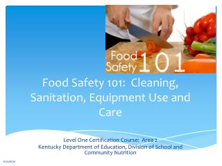 Food Safety 101:  Cleaning, Sanitation, Equipment Use and Care
