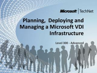 Planning,  Deploying and Managing a Microsoft VDI Infrastructure Level 300 - Advanced
