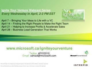 microsoft/igniteyourventure Twitter:  #IYV 2010 Email:  cdnsol@microsoft