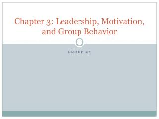 Chapter 3: Leadership, Motivation, and Group Behavior