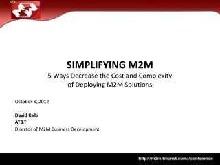 Simplifying M2M 5 Ways Decrease the Cost and Complexity  of Deploying M2M Solutions
