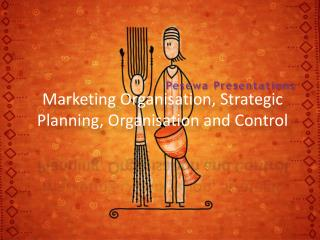 Marketing Organisation, Strategic Planning, Organisation and Control