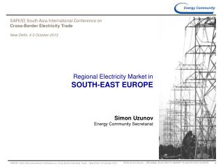 Regional Electricity Market in SOUTH-EAST EUROPE Simon Uzunov Energy Community Secretariat