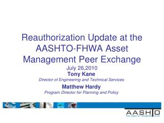 Reauthorization Update at the AASHTO-FHWA Asset Management Peer Exchange July 26,2010