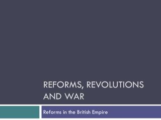 Reforms, Revolutions and War