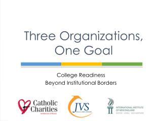 Three Organizations,  One Goal
