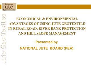 Presented by NATIONAL  JUTE   BOARD (PEA)