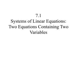 7.1 Systems of Linear Equations: Two Equations Containing Two Variables