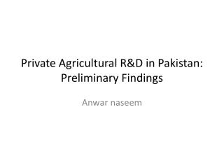 Private Agricultural R&D in Pakistan: Preliminary Findings