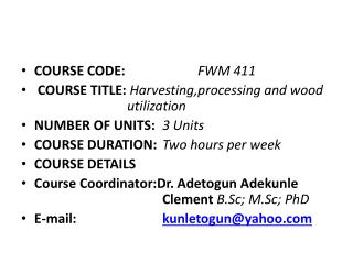 COURSE CODE: 		 FWM 411  COURSE TITLE : Harvesting,processing  and wood 			utilization