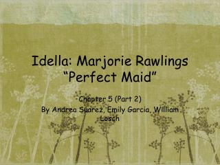 "Idella: Marjorie Rawlings ""Perfect Maid"""