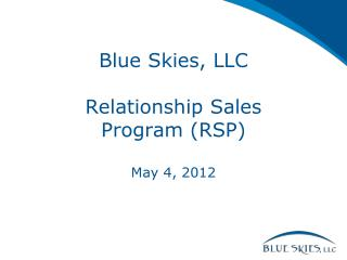 Blue Skies, LLC Relationship Sales Program (RSP) May  4,  2012