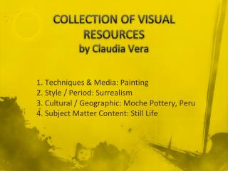COLLECTION OF VISUAL RESOURCES  by Claudia Vera