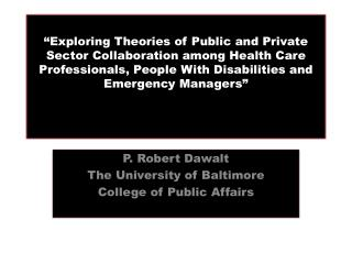 P. Robert Dawalt The University of Baltimore College of Public Affairs