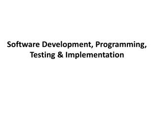 Software Development,  Programming, Testing &  Implementation