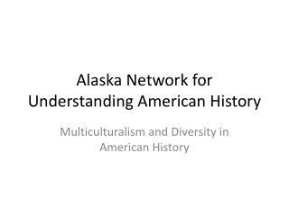 Alaska Network for Understanding American History