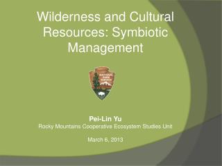 Wilderness and Cultural Resources: Symbiotic Management Pei-Lin Yu