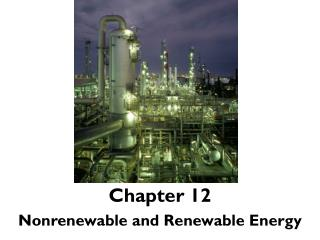 Chapter  12 Nonrenewable and Renewable Energy