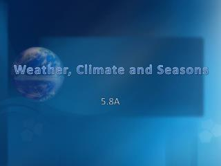 Weather, Climate and Seasons
