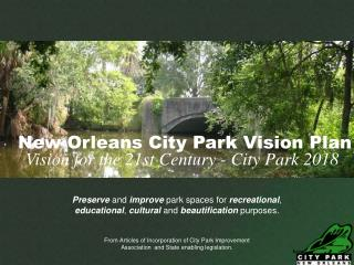 Preserve and improve park spaces for recreational, educational, cultural and beautification purposes.   From Articles of