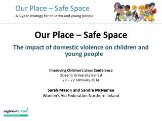 Our Place – Safe Space The impact of domestic violence on children and young people