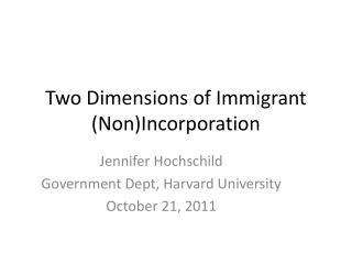 Two Dimensions of Immigrant (Non)Incorporation