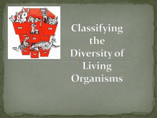 Classifying the  Diversity of Living  Organisms