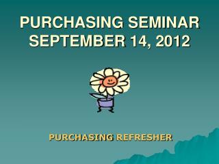 PURCHASING SEMINAR SEPTEMBER  14, 2012