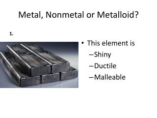 Metal, Nonmetal or Metalloid?