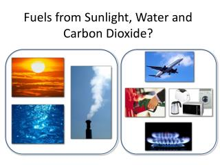 Fuels from Sunlight, Water and Carbon Dioxide?